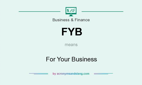 What does FYB mean? It stands for For Your Business