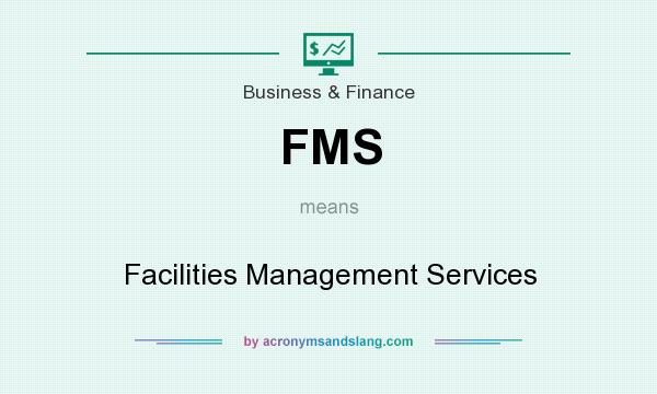 What does FMS mean? It stands for Facilities Management Services