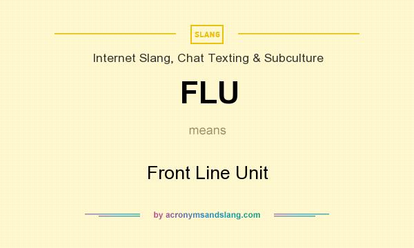 What does FLU mean? It stands for Front Line Unit