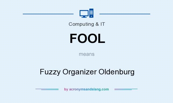 What does FOOL mean? It stands for Fuzzy Organizer Oldenburg