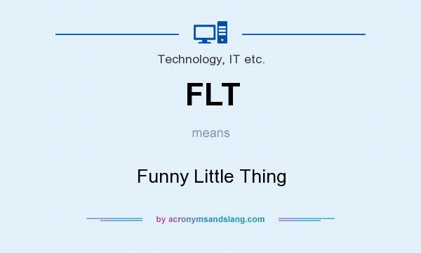 What does FLT mean? It stands for Funny Little Thing