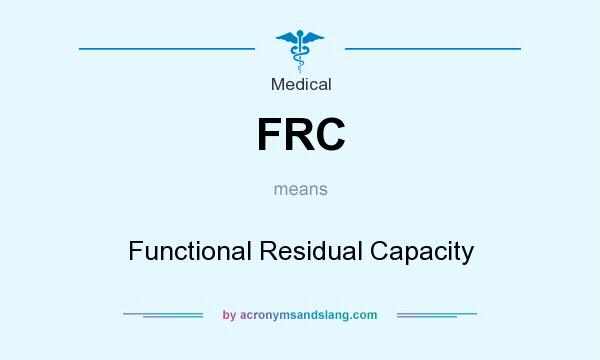 What does FRC mean? It stands for Functional Residual Capacity