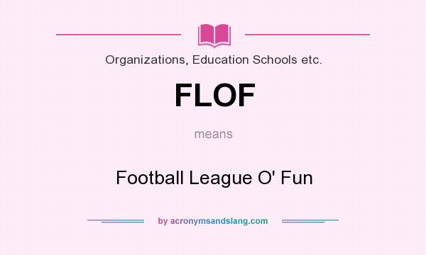 What does FLOF mean? It stands for Football League O` Fun