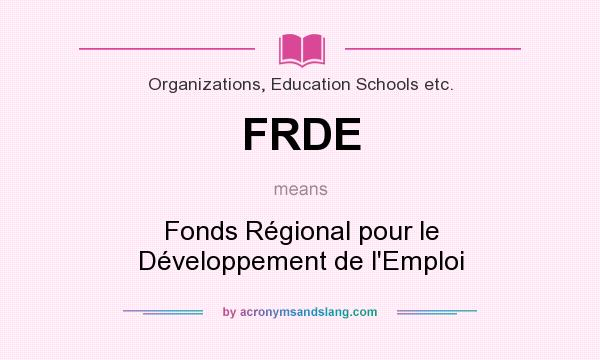 What does FRDE mean? It stands for Fonds Régional pour le Développement de l`Emploi