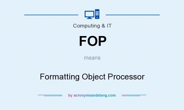 What does FOP mean? It stands for Formatting Object Processor