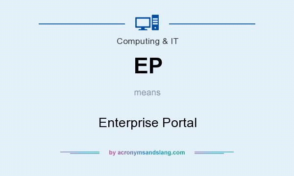 What does EP mean? It stands for Enterprise Portal