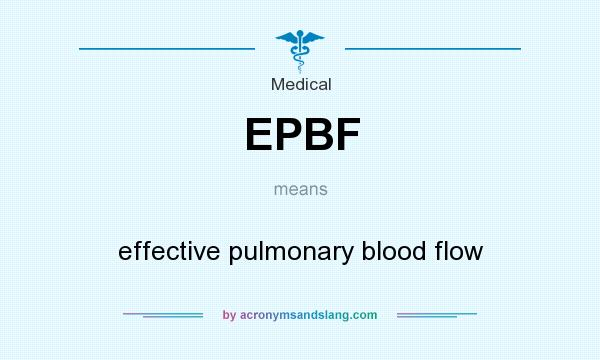 What does EPBF mean? It stands for effective pulmonary blood flow