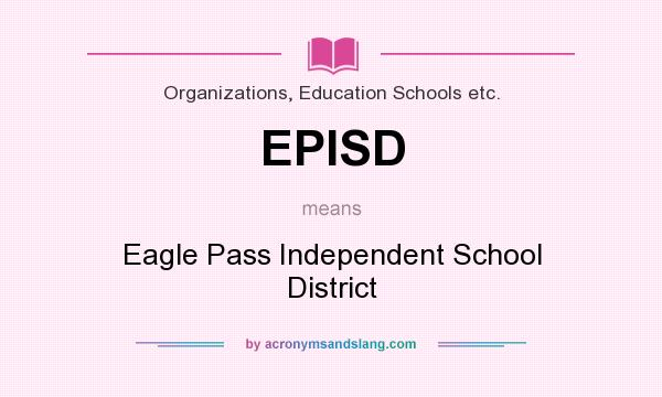 What does EPISD mean? It stands for Eagle Pass Independent School District