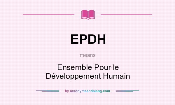 What does EPDH mean? It stands for Ensemble Pour le Développement Humain