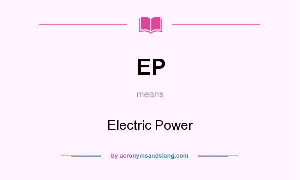 What does EP mean? It stands for Electric Power