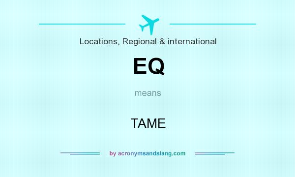 What does EQ mean? It stands for TAME