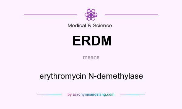 What does ERDM mean? It stands for erythromycin N-demethylase