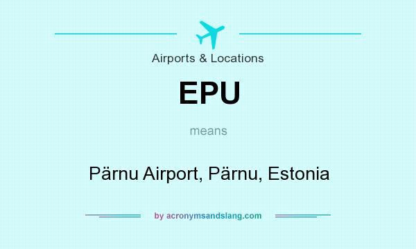 What does EPU mean? It stands for Pärnu Airport, Pärnu, Estonia