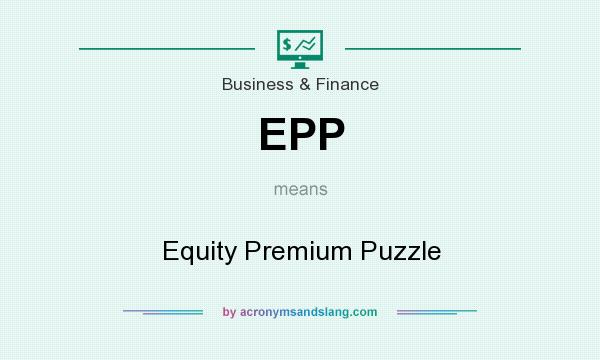 What does EPP mean? It stands for Equity Premium Puzzle