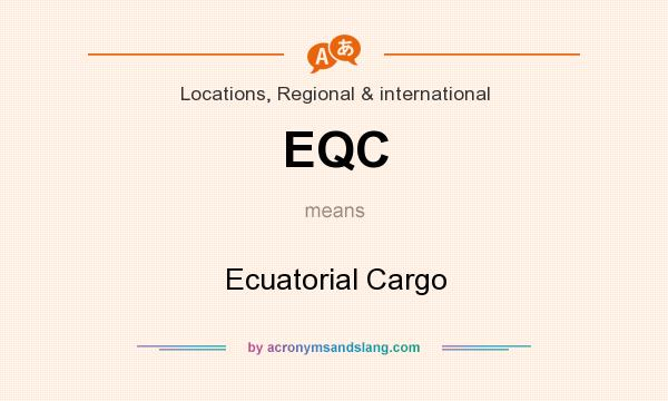 What does EQC mean? It stands for Ecuatorial Cargo