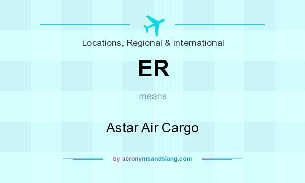 What does ER mean? It stands for Astar Air Cargo