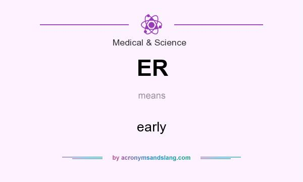 What does ER mean? It stands for early