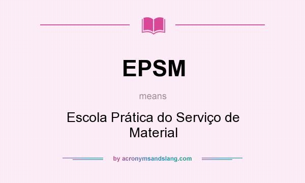 What does EPSM mean? It stands for Escola Prática do Serviço de Material