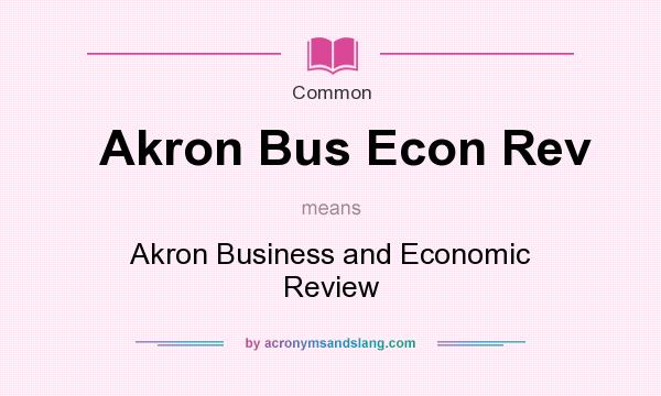 What does Akron Bus Econ Rev mean? It stands for Akron Business and Economic Review