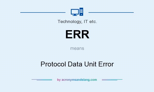 What does ERR mean? It stands for Protocol Data Unit Error