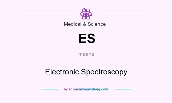 What does ES mean? It stands for Electronic Spectroscopy