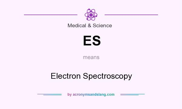What does ES mean? It stands for Electron Spectroscopy