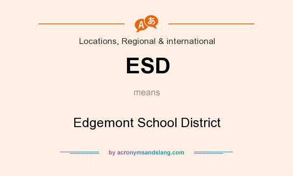 What does ESD mean? It stands for Edgemont School District