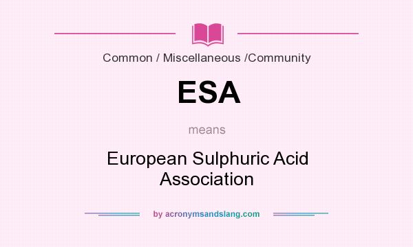 What does ESA mean? It stands for European Sulphuric Acid Association