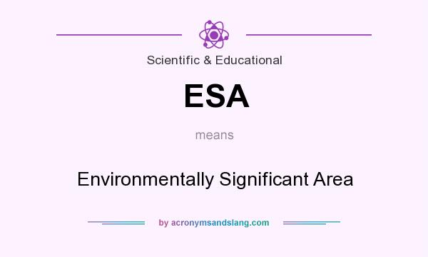 What does ESA mean? It stands for Environmentally Significant Area