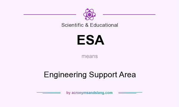 What does ESA mean? It stands for Engineering Support Area