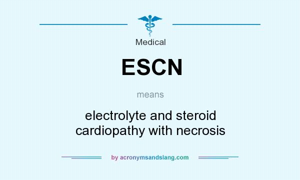 What does ESCN mean? It stands for electrolyte and steroid cardiopathy with necrosis