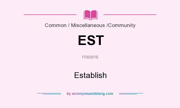 What does EST mean? It stands for Establish