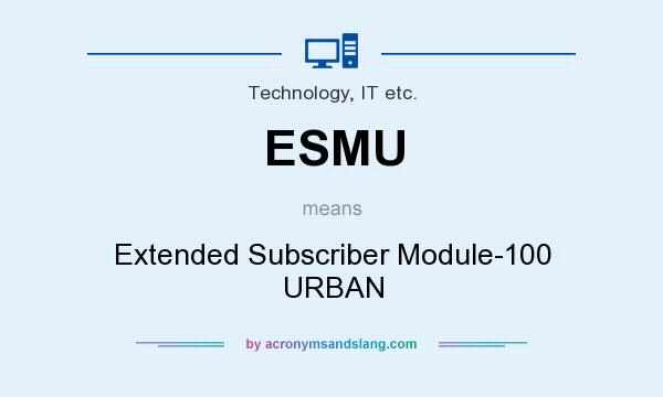 What does ESMU mean? It stands for Extended Subscriber Module-100 URBAN