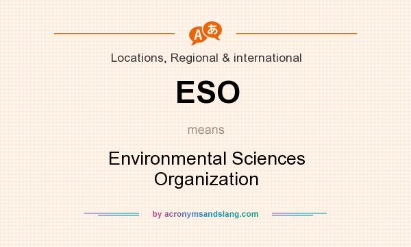 What does ESO mean? It stands for Environmental Sciences Organization