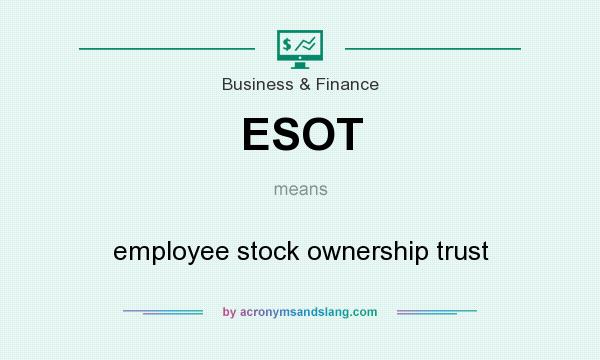What does ESOT mean? It stands for employee stock ownership trust