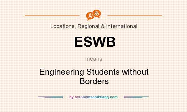 What does ESWB mean? It stands for Engineering Students without Borders