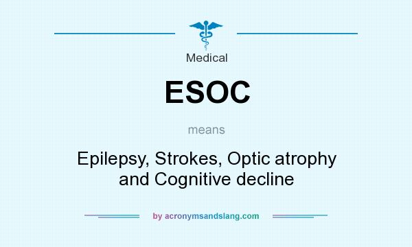 What does ESOC mean? It stands for Epilepsy, Strokes, Optic atrophy and Cognitive decline