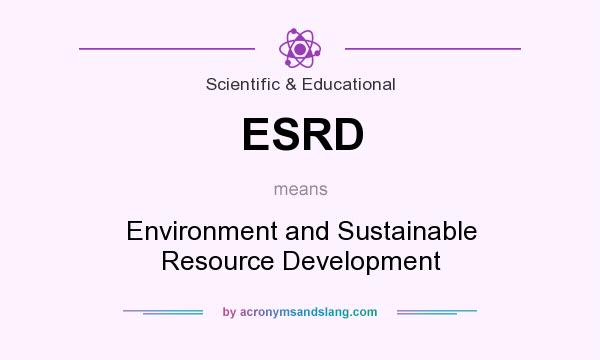 What does ESRD mean? It stands for Environment and Sustainable Resource Development