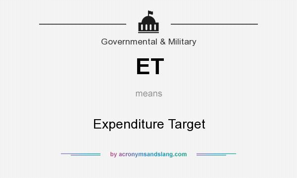 What does ET mean? It stands for Expenditure Target