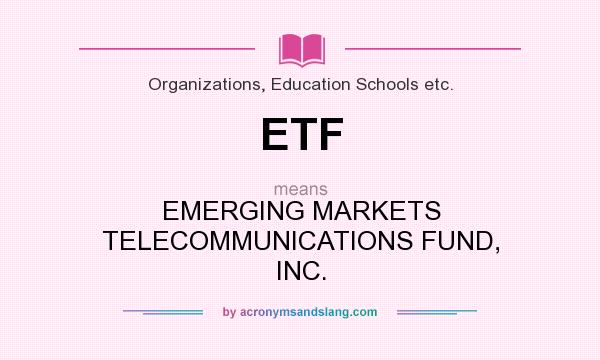 What does ETF mean? It stands for EMERGING MARKETS TELECOMMUNICATIONS FUND, INC.
