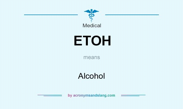 What does ETOH mean? It stands for Alcohol