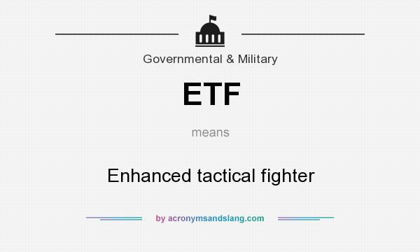 What does ETF mean? It stands for Enhanced tactical fighter
