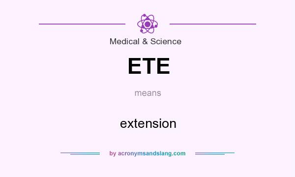 What does ETE mean? It stands for extension