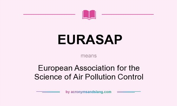 What does EURASAP mean? It stands for European Association for the Science of Air Pollution Control