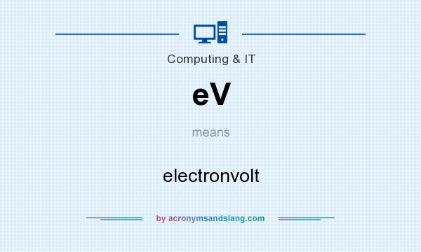 What does eV mean? It stands for electronvolt