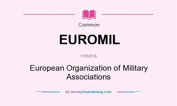 What does EUROMIL mean? It stands for European Organization of Military Associations