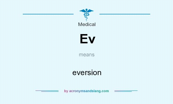 What does Ev mean? It stands for eversion