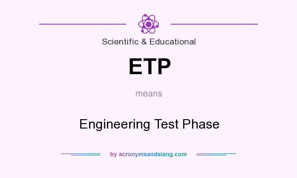 What does ETP mean? It stands for Engineering Test Phase