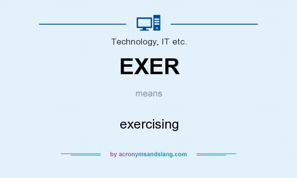What does EXER mean? It stands for exercising
