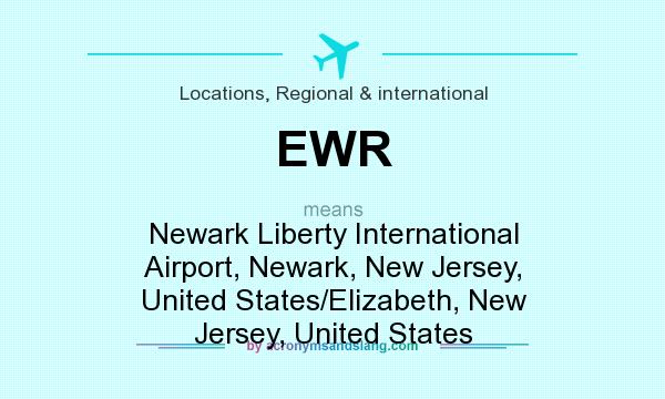 What does EWR mean? It stands for Newark Liberty International Airport, Newark, New Jersey, United States/Elizabeth, New Jersey, United States